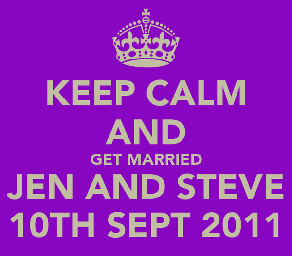 KEEP CALM AND GET MARRIED JEN AND STEVE 10TH SEPT 2011