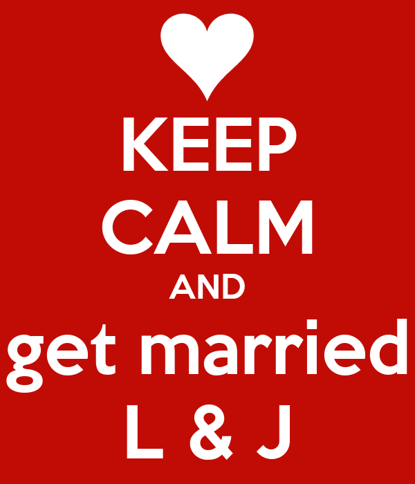 KEEP CALM AND get married L & J