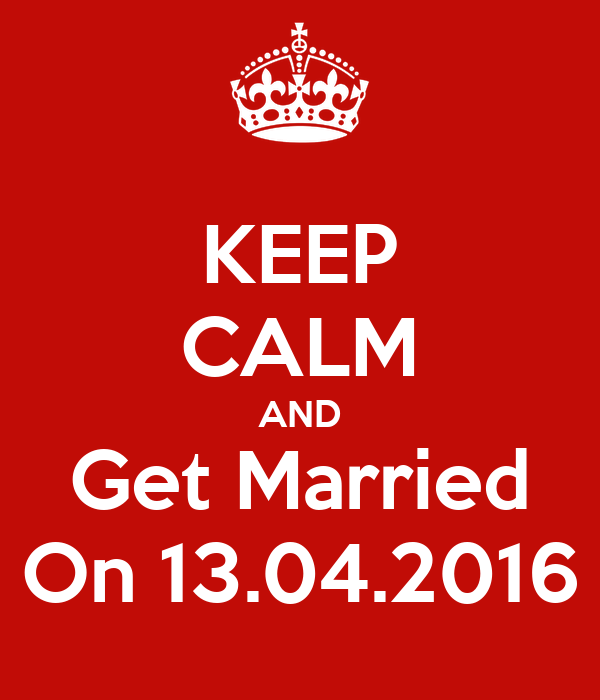 KEEP CALM AND Get Married On 13.04.2016
