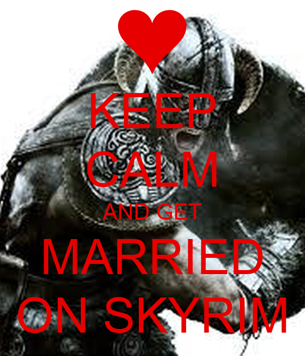 KEEP CALM AND GET MARRIED ON SKYRIM