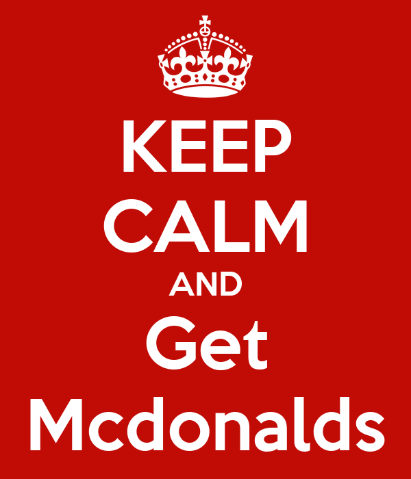 KEEP CALM AND Get Mcdonalds