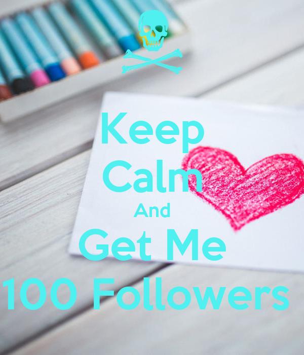 Keep Calm And Get Me 100 Followers