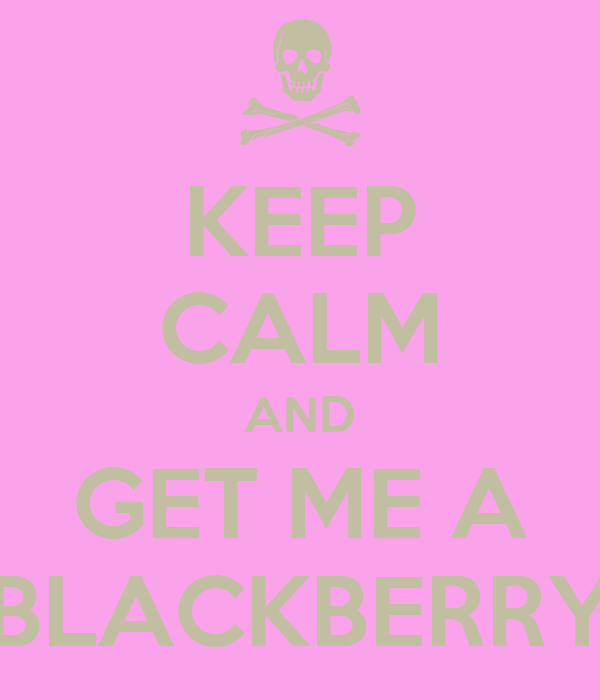 KEEP CALM AND GET ME A BLACKBERRY