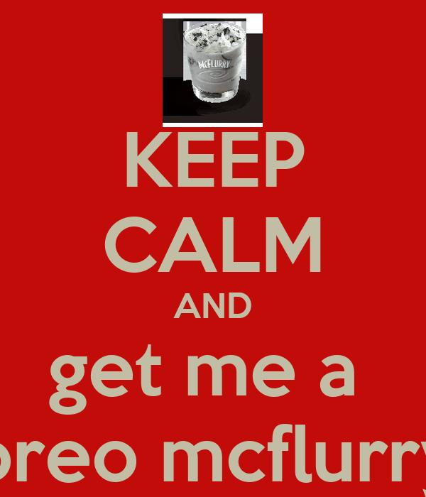 KEEP CALM AND get me a  oreo mcflurry