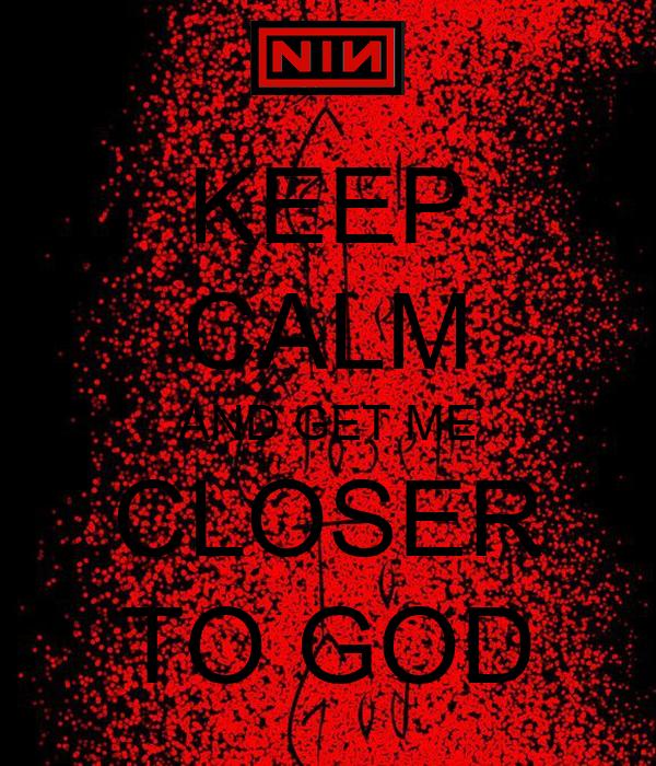 KEEP CALM AND GET ME CLOSER TO GOD
