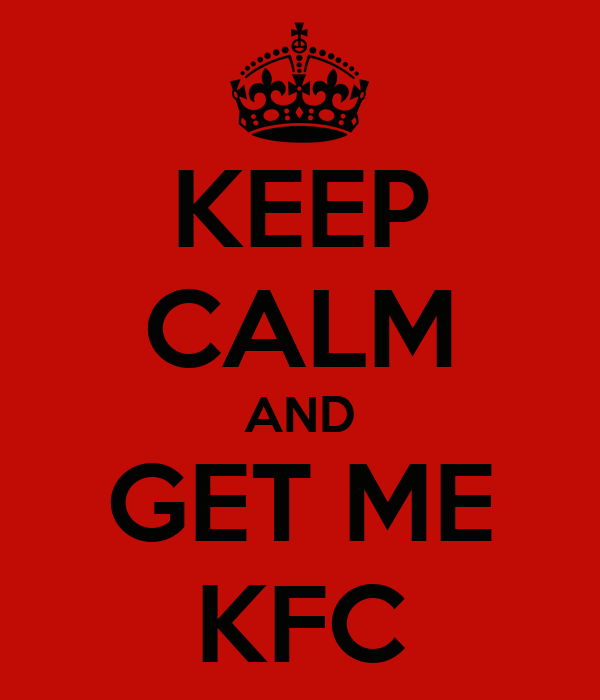 KEEP CALM AND GET ME KFC