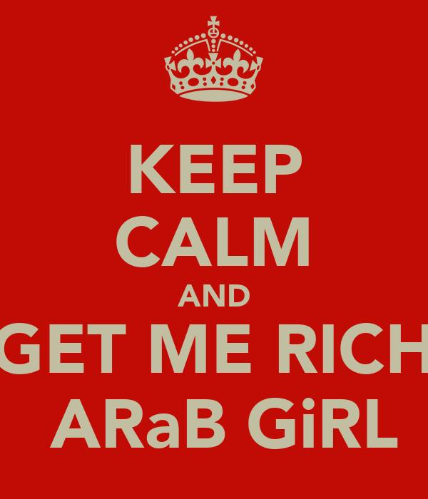 KEEP CALM AND GET ME RICH  ARaB GiRL