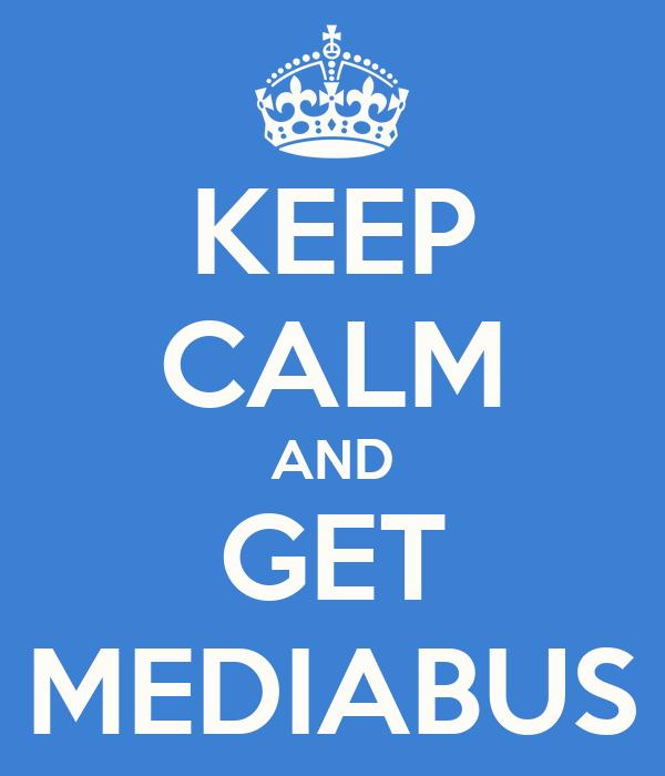KEEP CALM AND GET MEDIABUS