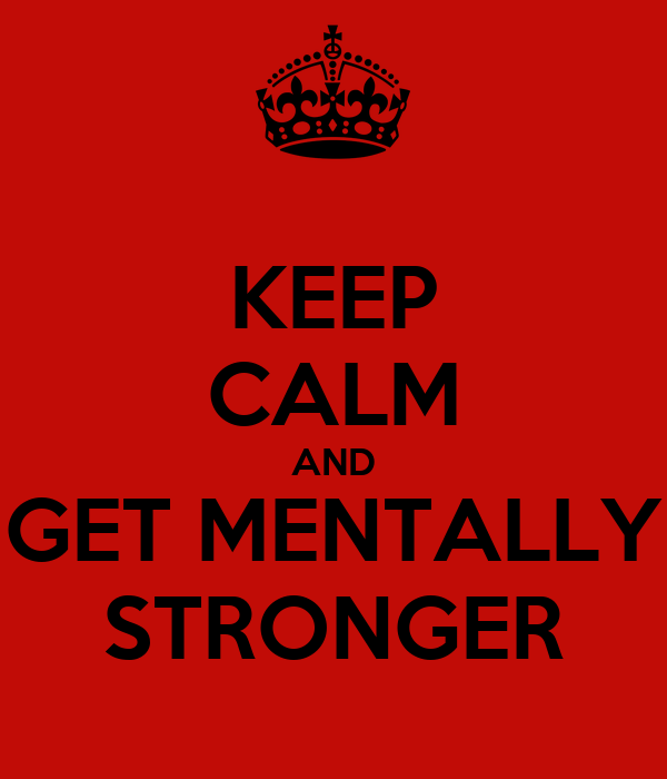 KEEP CALM AND GET MENTALLY STRONGER