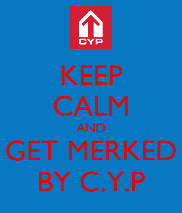 KEEP CALM AND GET MERKED BY C.Y.P