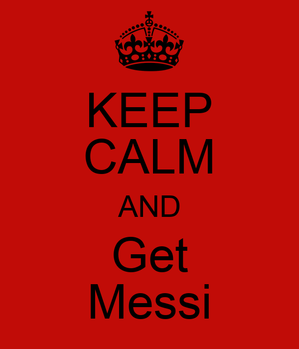 KEEP CALM AND Get Messi
