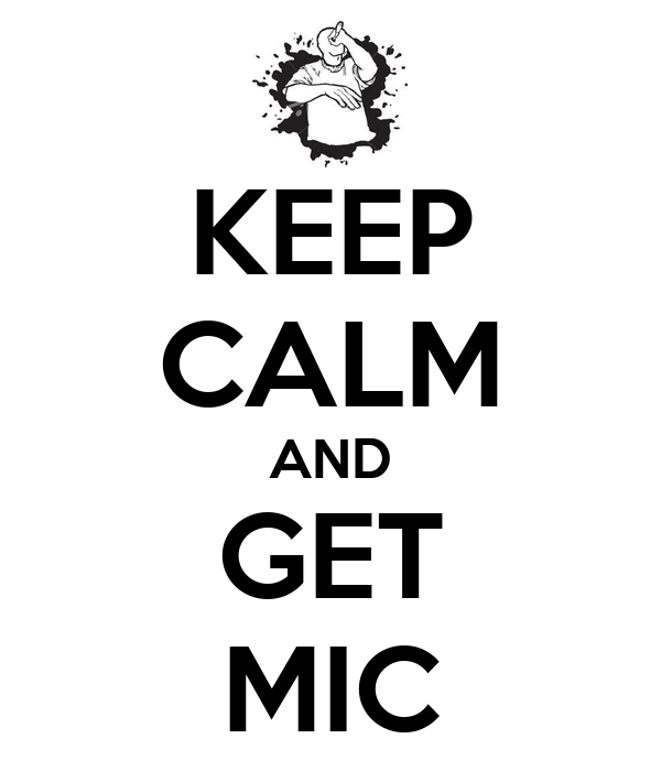 KEEP CALM AND GET MIC