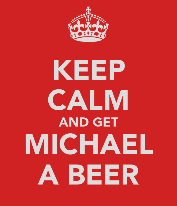 KEEP CALM AND GET MICHAEL A BEER