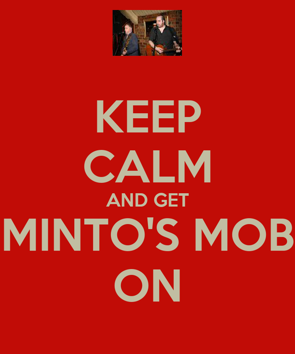 KEEP CALM AND GET MINTO'S MOB ON
