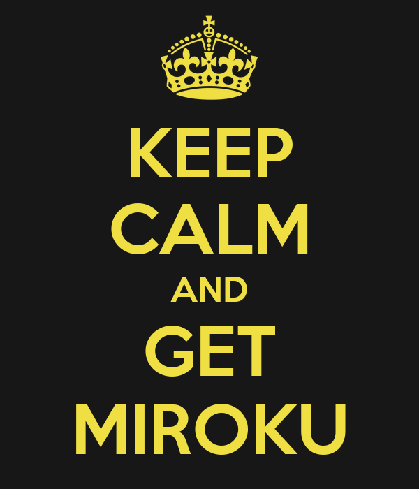 KEEP CALM AND GET MIROKU