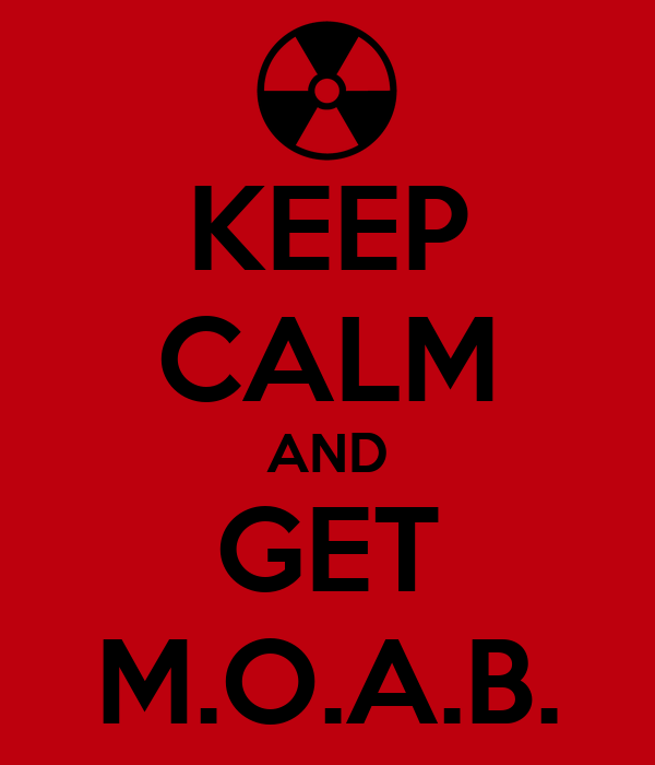 KEEP CALM AND GET M.O.A.B.