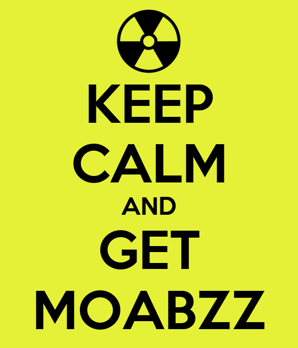 KEEP CALM AND GET MOABZZ
