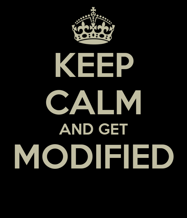 KEEP CALM AND GET MODIFIED