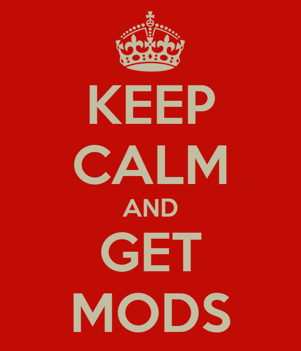 KEEP CALM AND GET MODS