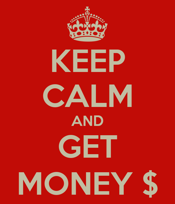 KEEP CALM AND GET MONEY $