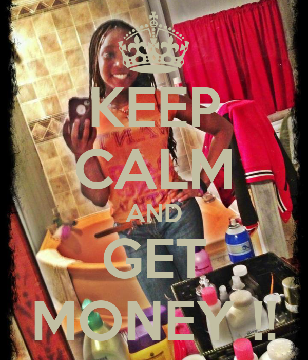 KEEP CALM AND GET MONEY !!