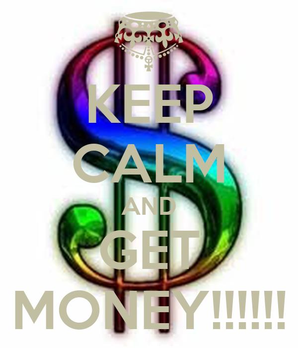 KEEP CALM AND GET MONEY!!!!!!