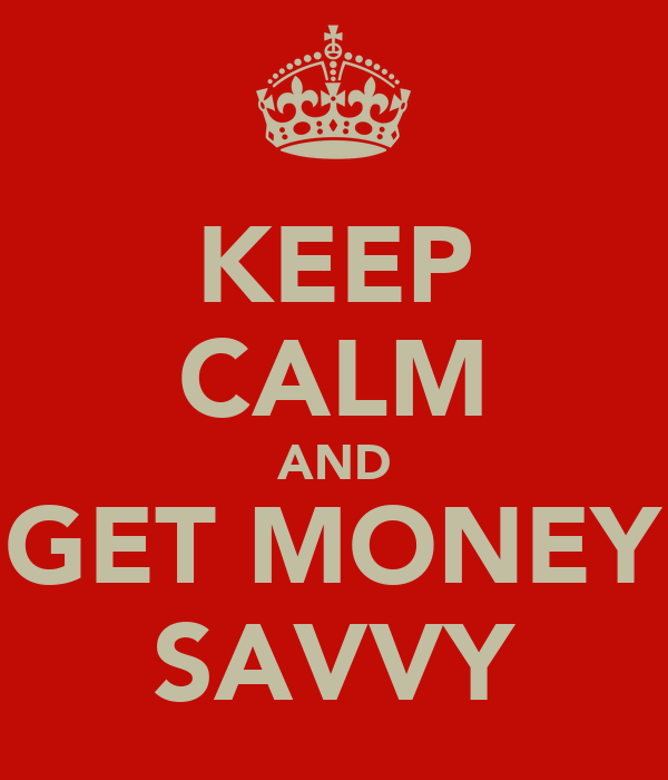 KEEP CALM AND GET MONEY SAVVY