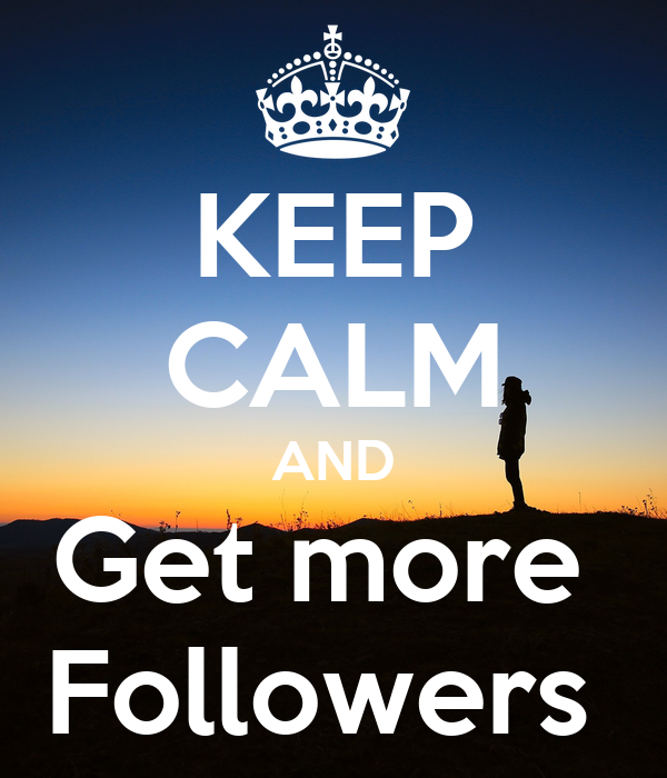 KEEP CALM AND Get more  Followers