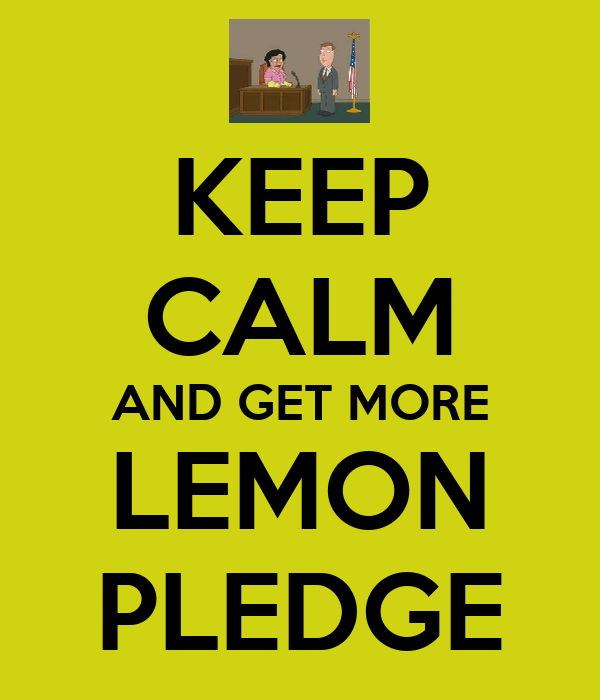 KEEP CALM AND GET MORE LEMON PLEDGE