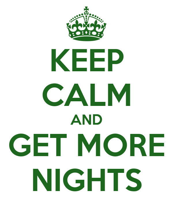 KEEP CALM AND GET MORE NIGHTS