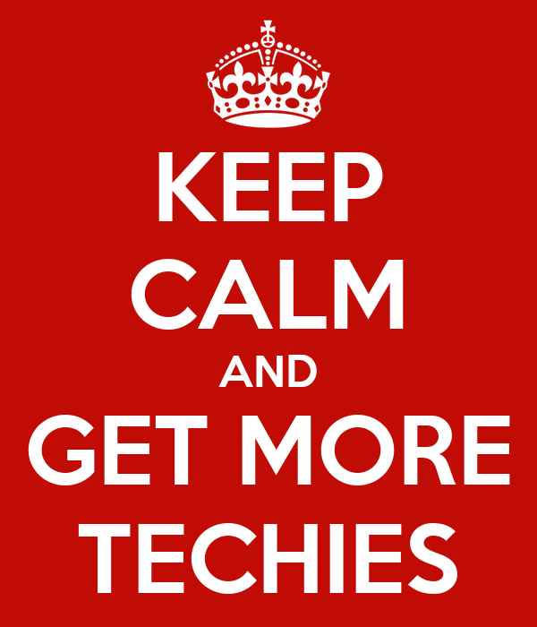 KEEP CALM AND GET MORE TECHIES