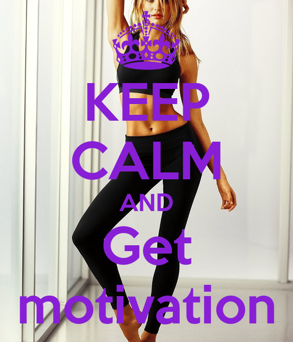 KEEP CALM AND Get motivation