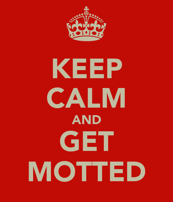 KEEP CALM AND GET MOTTED