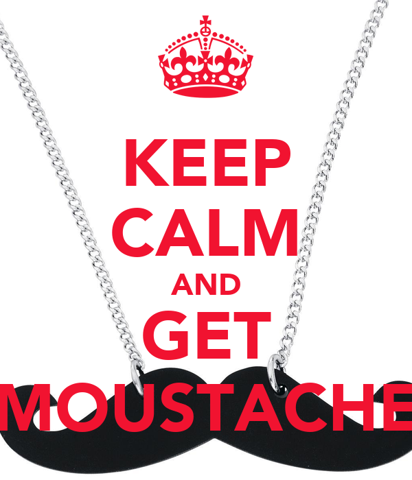 KEEP CALM AND GET MOUSTACHE