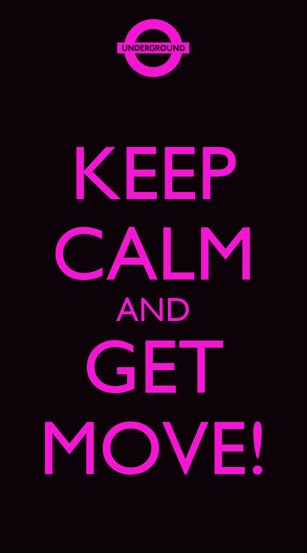 KEEP CALM AND GET MOVE!