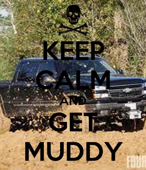 KEEP CALM AND GET MUDDY