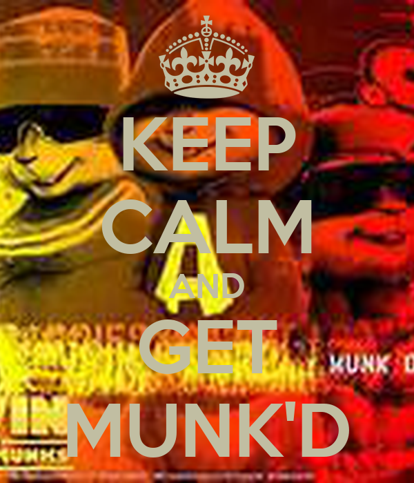 KEEP CALM AND GET MUNK'D