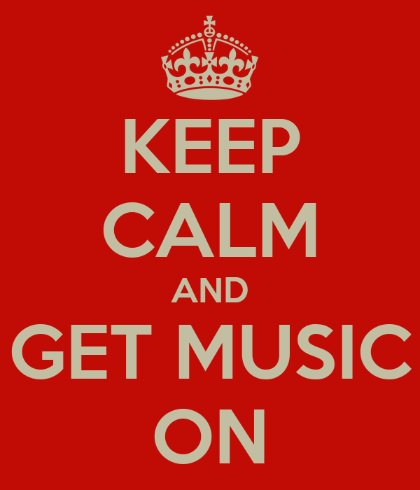 KEEP CALM AND GET MUSIC ON