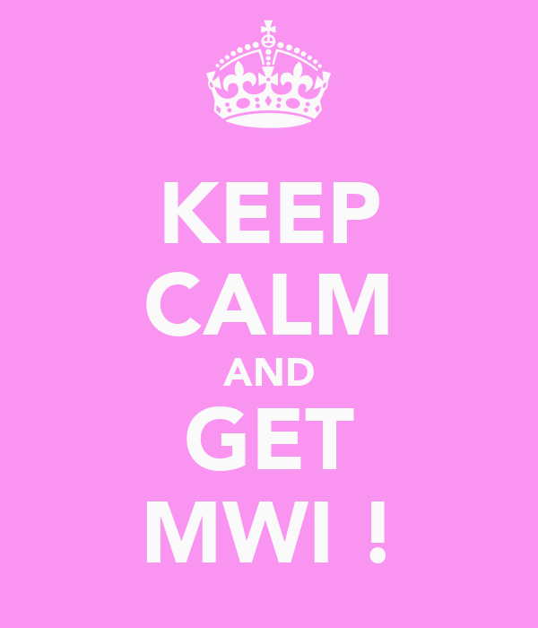 KEEP CALM AND GET MWI!
