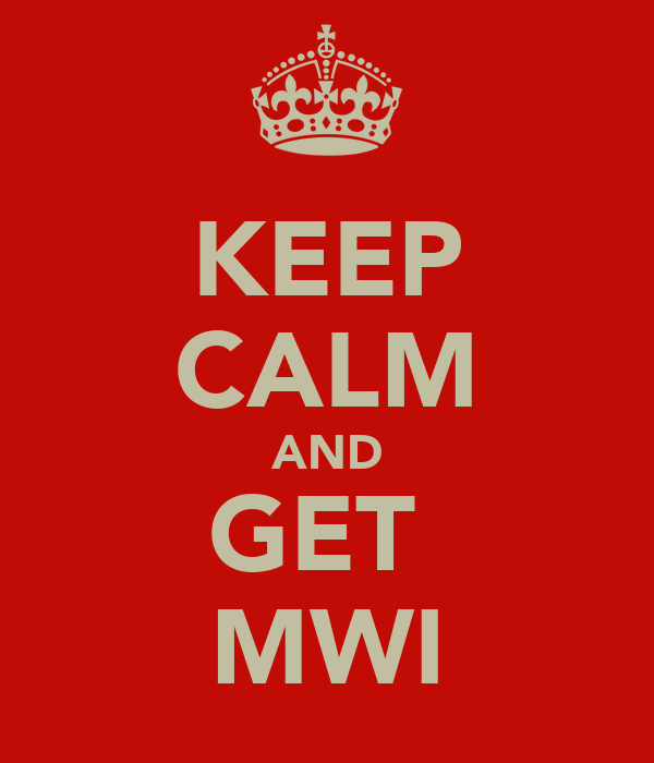 KEEP CALM AND GET  MWI