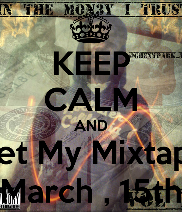 KEEP CALM AND Get My Mixtape March , 15th