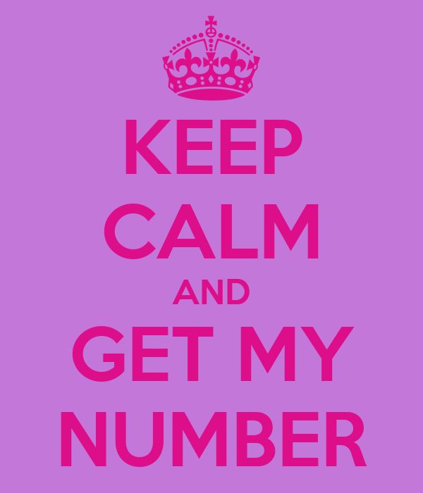 KEEP CALM AND GET MY NUMBER