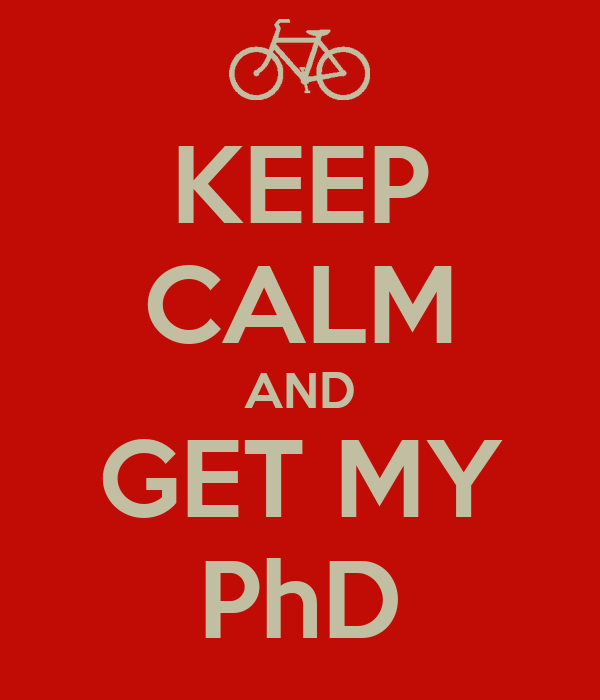 KEEP CALM AND GET MY PhD