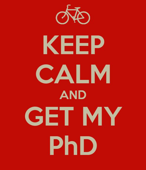 KEEP CALM AND GET MY PhD