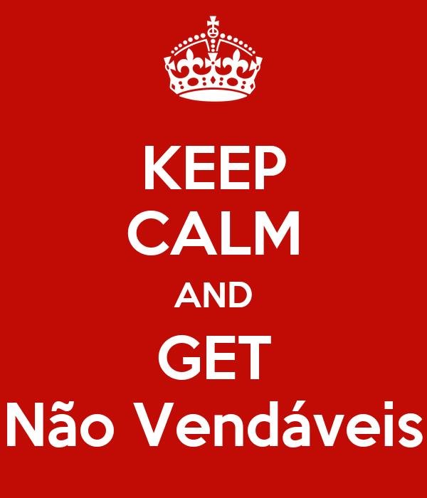 KEEP CALM AND GET Não Vendáveis