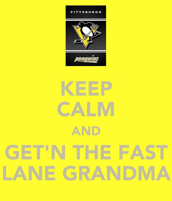 KEEP CALM AND GET'N THE FAST LANE GRANDMA
