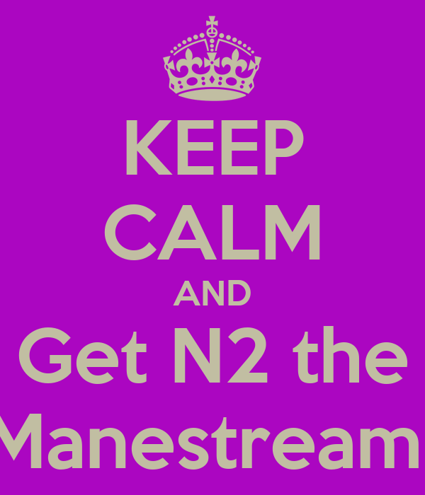 KEEP CALM AND Get N2 the Manestream