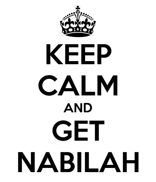 KEEP CALM AND GET NABILAH