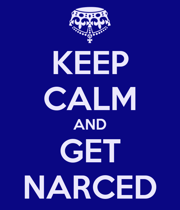 KEEP CALM AND GET NARCED