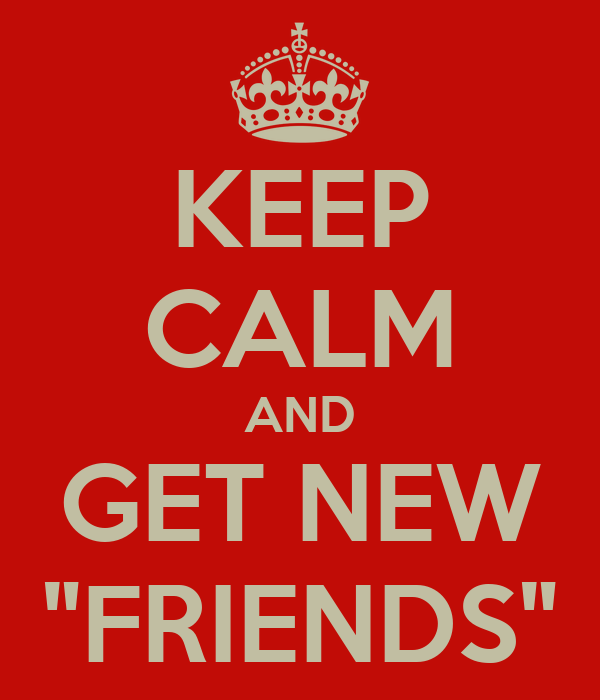 """KEEP CALM AND GET NEW """"FRIENDS"""""""